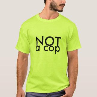 NOT a cop T-Shirt