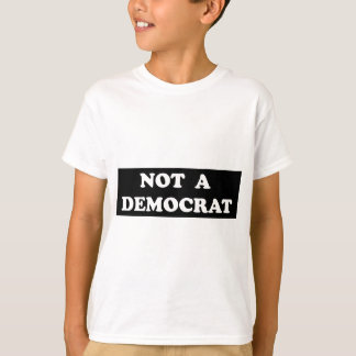 Not a Democrat (round, white text) T-Shirt