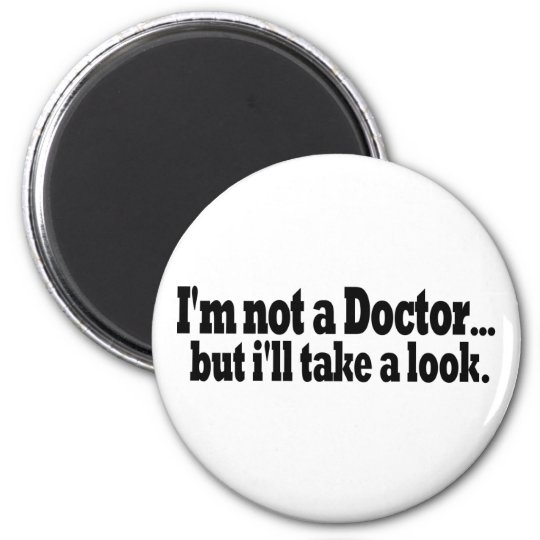 Not A Doctor Take A Look Magnet
