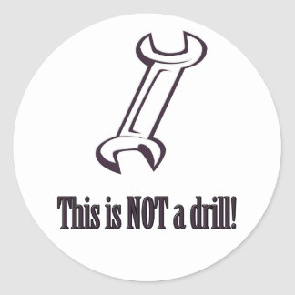 NOT a drill Classic Round Sticker