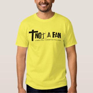 Not a fan t shirt