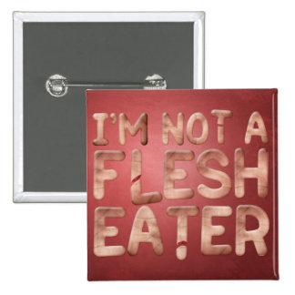 Not a Flesh Eater Pinback Buttons