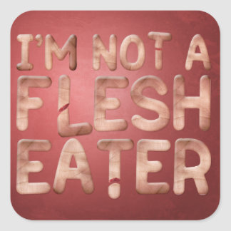 Not a Flesh Eater Square Sticker