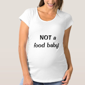 Not a food baby maternity T-Shirt
