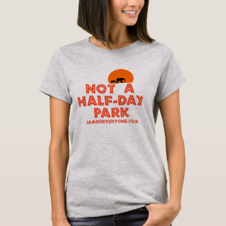 Not a Half-Day Park by jamboeveryone.com T-Shirt