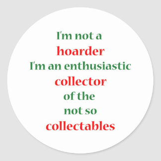 Not A Hoarder! 2 Classic Round Sticker