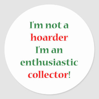 Not A Hoarder! Classic Round Sticker