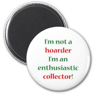 Not A Hoarder! Fridge Magnet