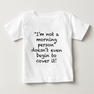 Not a Morning Person Baby T-Shirt