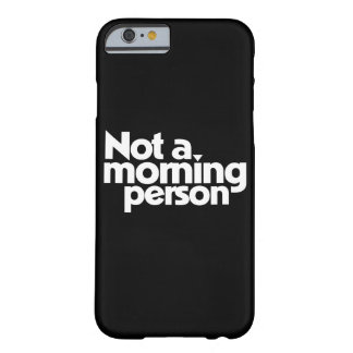 Not a morning person barely there iPhone 6 case