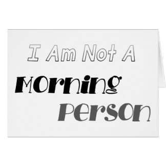Not A Morning Person Card