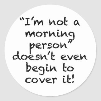 Not a Morning Person Classic Round Sticker