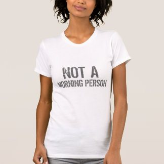 Not a morning person funny grumpy college hipster T-Shirt