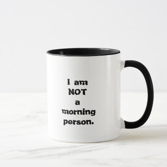 NOT a morning person. Mug