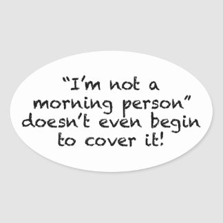 Not a Morning Person Oval Sticker