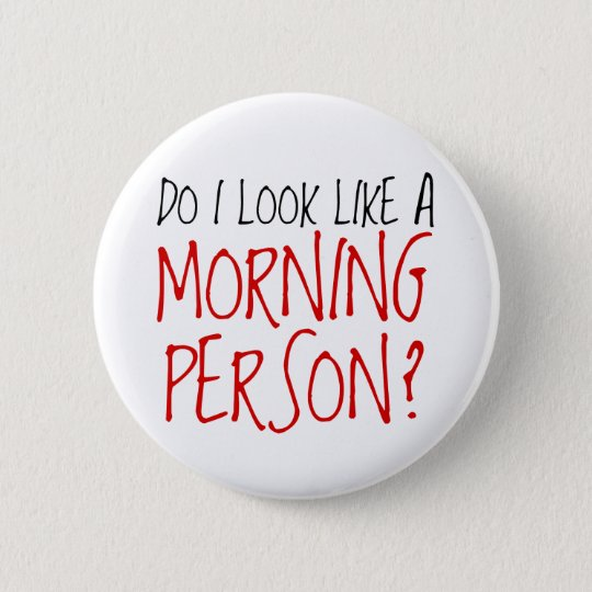 Not A Morning Person Pinback Button