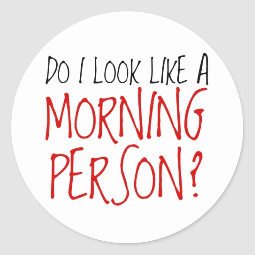 Not A Morning Person Round Stickers