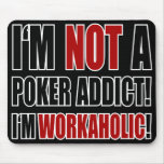 Not a Poker Addict! Mouse Pad