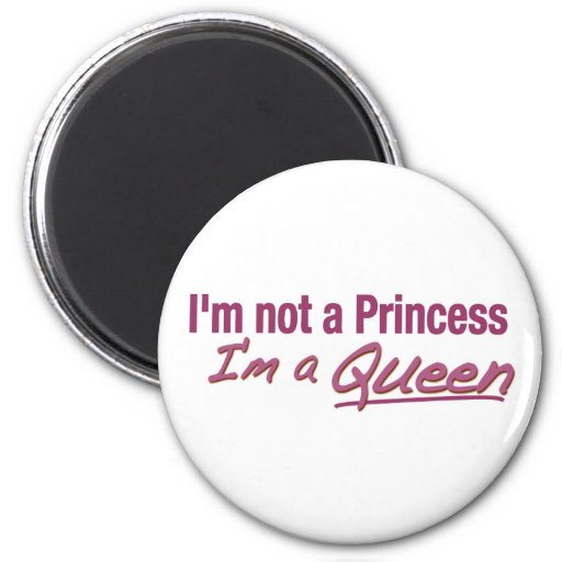Not a Princess a Queen 2 Inch Round Magnet