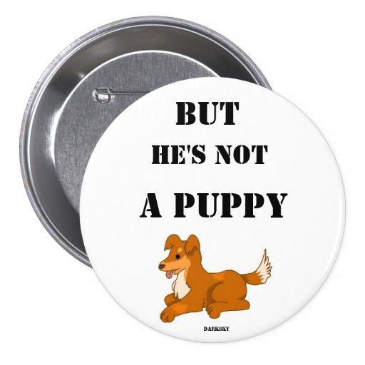 Not a Puppy Pinback Buttons