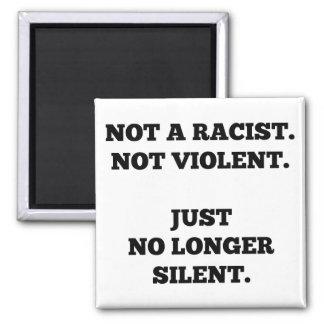 Not a Racist. Not Violent. No Longer Silent. 2 Inch Square Magnet