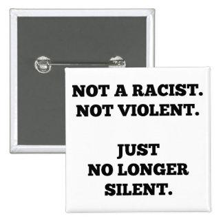 Not a Racist. Not Violent. No Longer Silent. Pinback Button