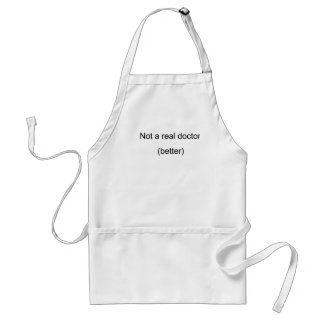 'Not a real doctor' PhD Adult Apron