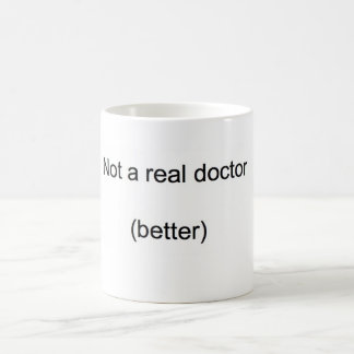 'Not a real doctor' PhD Coffee Mug