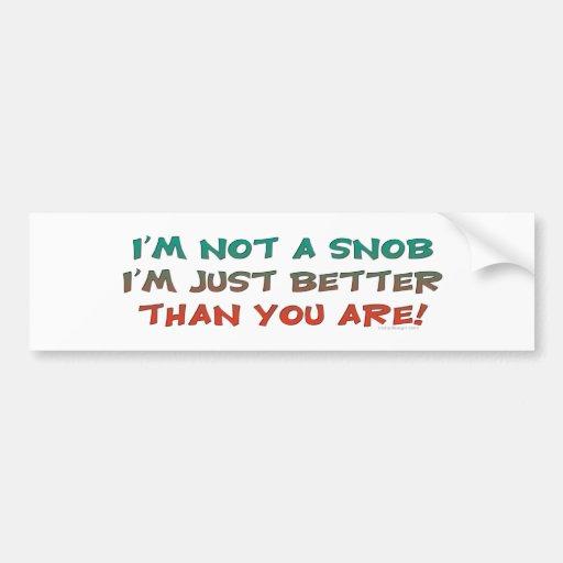 Not A Snob Bumpersticker Bumper Sticker