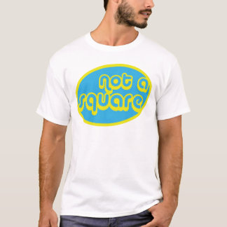 Not a Square T-Shirt