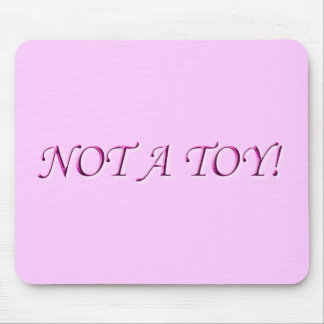 Not A Toy Mouse Pad