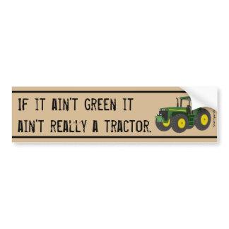 Not a tractor if it's not green. bumper sticker