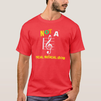 Not a Typical Musical Group T-Shirt