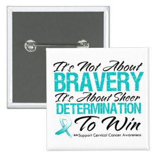Not About Bravery - Cervical Cancer Pinback Button