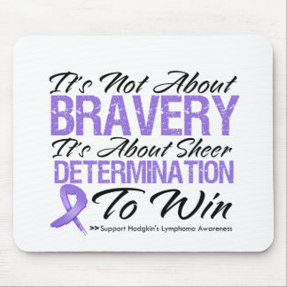 Not About Bravery - Hodgkin's Lymphoma Mouse Pad