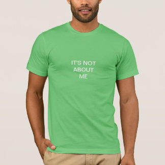 not about me T-Shirt