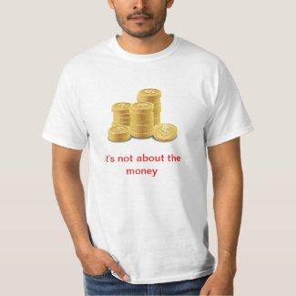 Not About the Money Shirt shirt