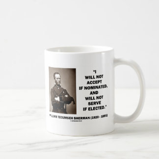 Not Accept If Nominated Not Serve Sherman Quote Coffee Mug