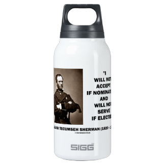 Not Accept If Nominated Not Serve Sherman Quote Insulated Water Bottle