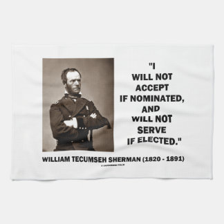 Not Accept If Nominated Not Serve Sherman Quote Kitchen Towel