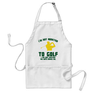 Not Addicted To Golf Adult Apron