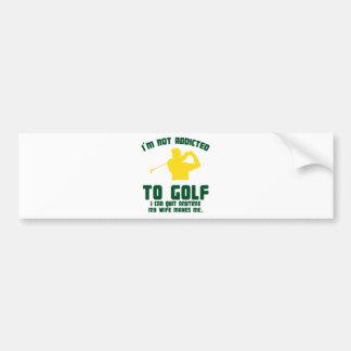 Not Addicted To Golf Car Bumper Sticker