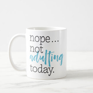 """""""Not Adulting Today"""" Funny Statement Coffee Mug"""