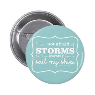 Not Afraid of Storms - Turquoise Pinback Button