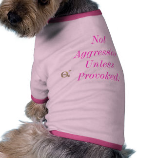 Not Aggressive Unless Provoked! T-Shirt