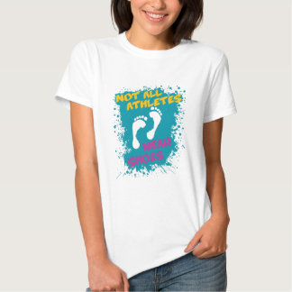 Not All Athletes Wear Shoes Shirt