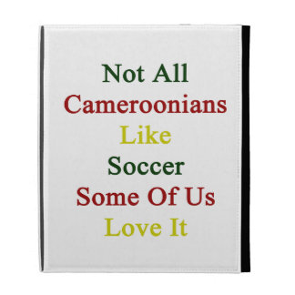Not All Cameroonians Like Soccer Some Of Us Love I iPad Folio Covers