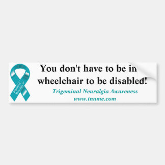 Not all disabilities involve a wheelchair! bumper sticker