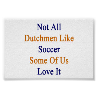 Not All Dutchmen Like Soccer Some Of Us Love It Poster