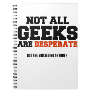 """""""Not All Geeks Are Desperate"""" Notebook"""